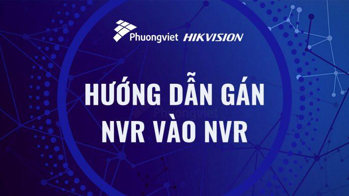 Hướng dẫn gán NVR vào NVR