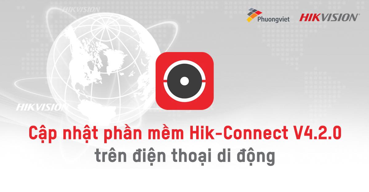 Phát hành bản cập nhật Hik-Connect V4.2.0 trên điện thoại di động